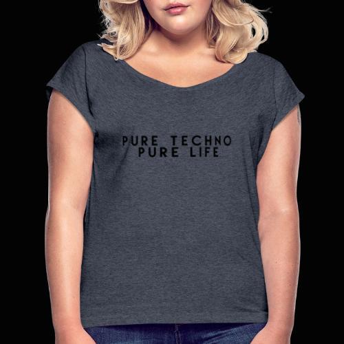 Pure Techno Pure Life Black - Frauen T-Shirt mit gerollten Ärmeln
