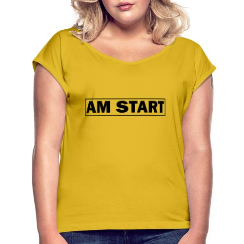 am Start - Frauen T-Shirt mit gerollten Ärmeln