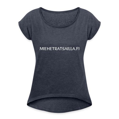 miehetratsailla w - Naisten T-paita, jossa rullatut hihat