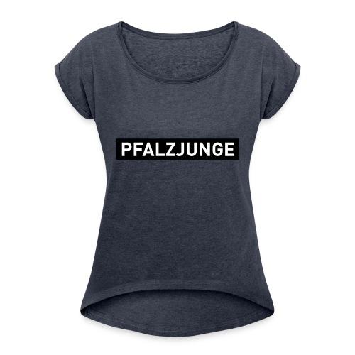 pfalz junge - Frauen T-Shirt mit gerollten Ärmeln