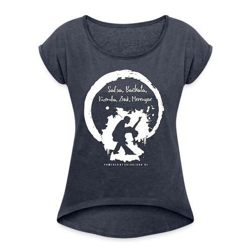 Salsa, Bachata, Kizomba - Frauen T-Shirt mit gerollten Ärmeln