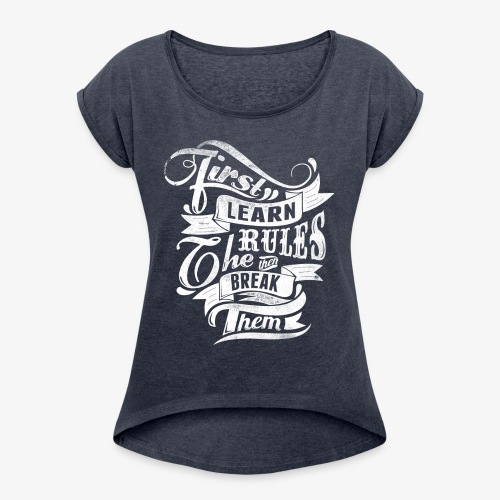 First Learn Rules - Women's T-Shirt with rolled up sleeves
