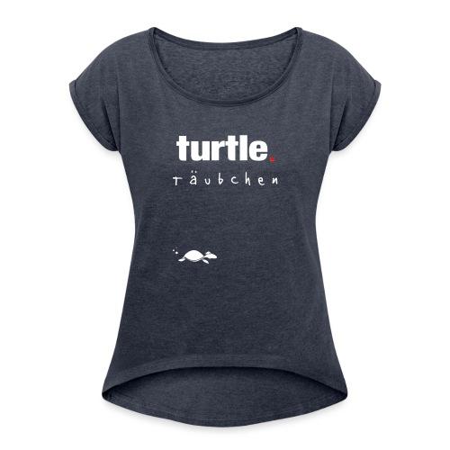 turtle.täubchen - Frauen T-Shirt mit gerollten Ärmeln
