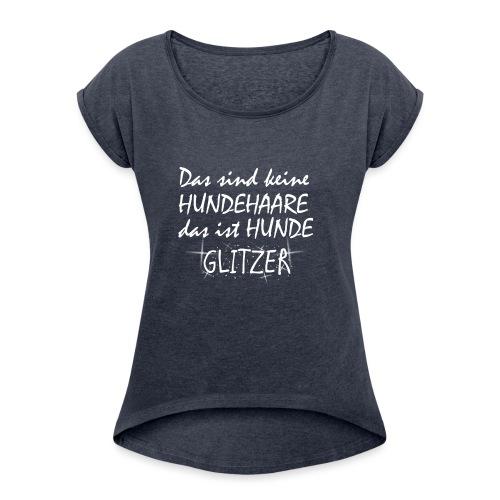 Hundeglitzer - Frauen T-Shirt mit gerollten Ärmeln