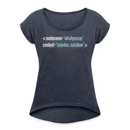 HTML no follow - Frauen T-Shirt mit gerollten Ärmeln
