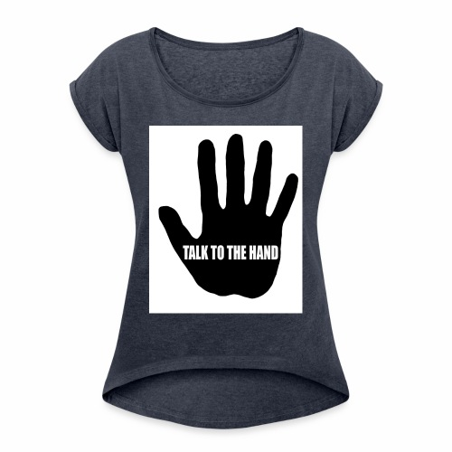 Talk to the hand - Women's T-Shirt with rolled up sleeves