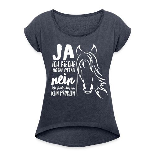 Vorschau: ja ich rieche nach Pferd - Frauen T-Shirt mit gerollten Ärmeln