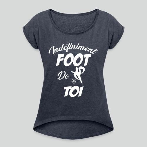 Indefiniment Foot De Toi (B) - T-shirt à manches retroussées Femme