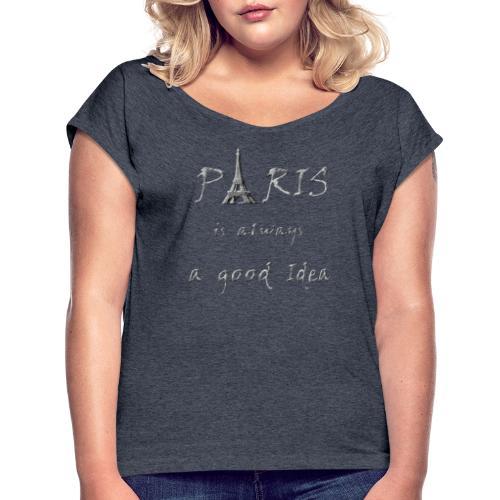 Paris is always a good idea - Frauen T-Shirt mit gerollten Ärmeln