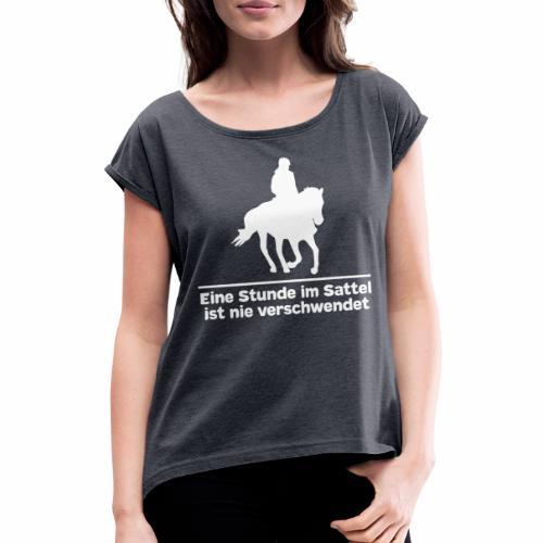 Reiten Pferde Pferdesprüche T-Shirt Pferdemädchen - Frauen T-Shirt mit gerollten Ärmeln