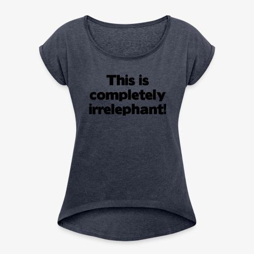 Irrelephant - Frauen T-Shirt mit gerollten Ärmeln