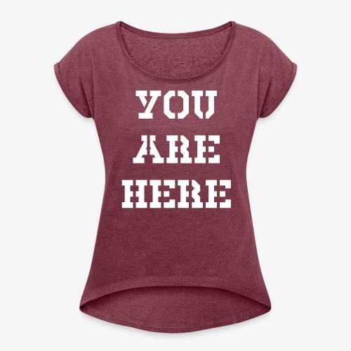 YOU ARE HERE - Frauen T-Shirt mit gerollten Ärmeln