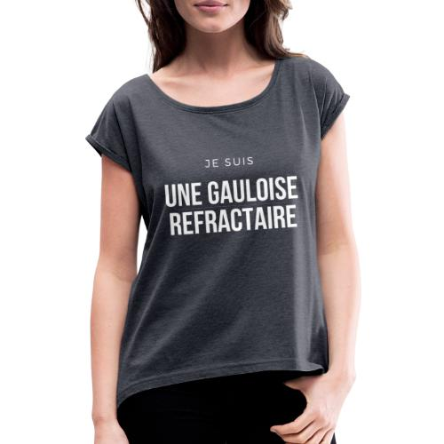 Je suis une gauloise réfractaire - T-shirt à manches retroussées Femme