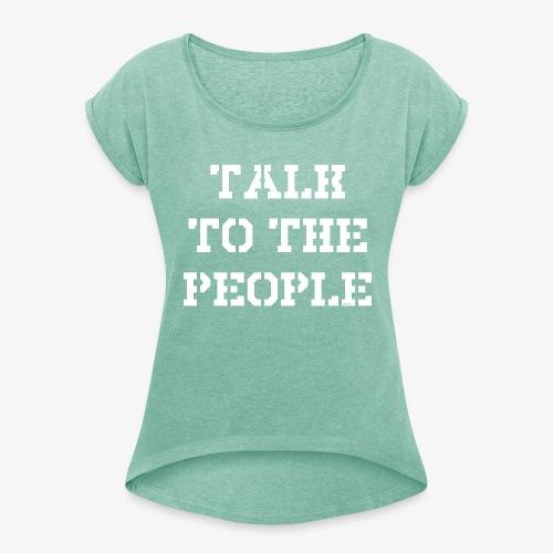Talk to the people - weiß - Frauen T-Shirt mit gerollten Ärmeln