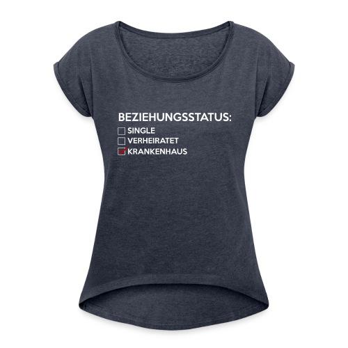 Beziehungsstatus - Krankenhaus - Frauen T-Shirt mit gerollten Ärmeln