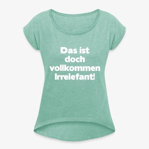 Der Irrelefant - Frauen T-Shirt mit gerollten Ärmeln