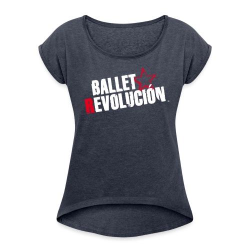 Ballet Revolución Logo - Frauen T-Shirt mit gerollten Ärmeln