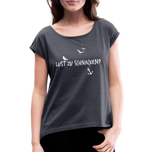 Lust zu schnacken weiss - Frauen T-Shirt mit gerollten Ärmeln