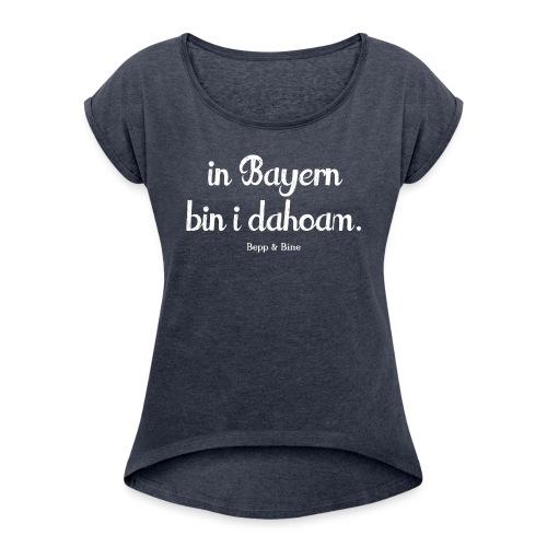 in Bayern - Frauen T-Shirt mit gerollten Ärmeln
