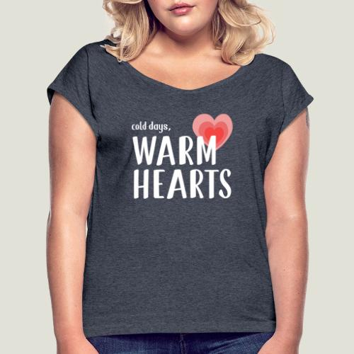 Cold days, Warm Hearts - Frauen T-Shirt mit gerollten Ärmeln