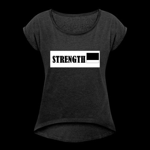 STRENGTH - Naisten T-paita, jossa rullatut hihat