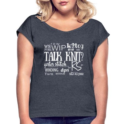 Talk Knit ?, white - Women's T-Shirt with rolled up sleeves