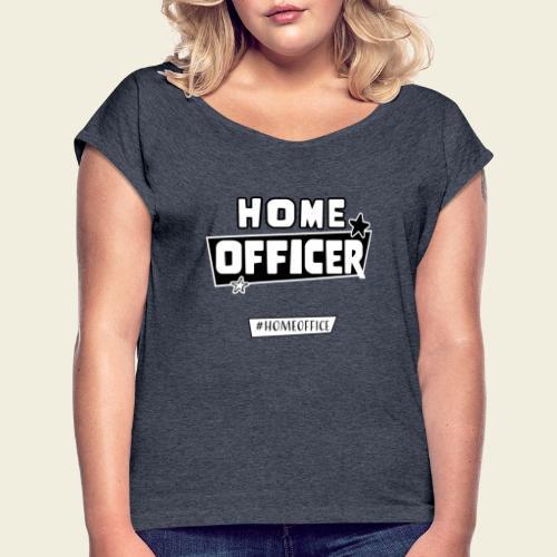 Home Officer - Frauen T-Shirt mit gerollten Ärmeln