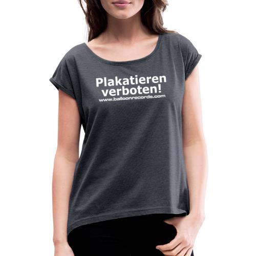 Plakatieren verboten - Frauen T-Shirt mit gerollten Ärmeln