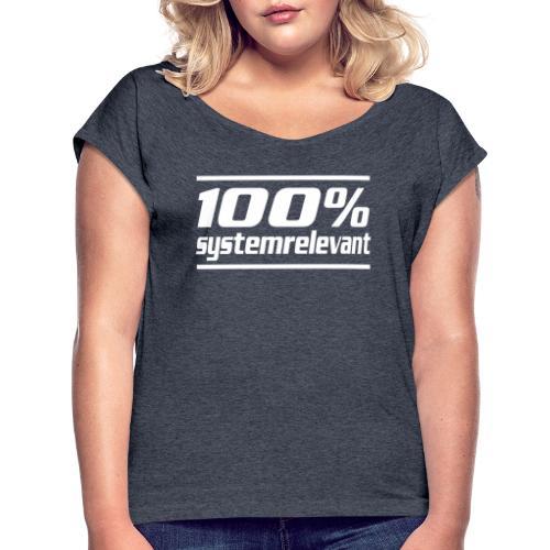 100% systemrelevant - Frauen T-Shirt mit gerollten Ärmeln