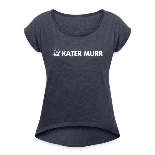 Kater Murr - Frauen T-Shirt mit gerollten Ärmeln