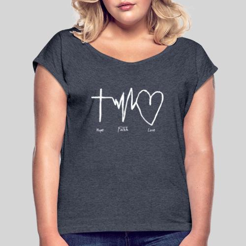 Hoffnung Glaube Liebe - hope faith love - Frauen T-Shirt mit gerollten Ärmeln