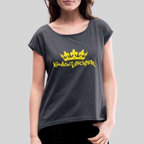 Königstochter m. Krone über der stylischen Schrift - Frauen T-Shirt mit gerollten Ärmeln