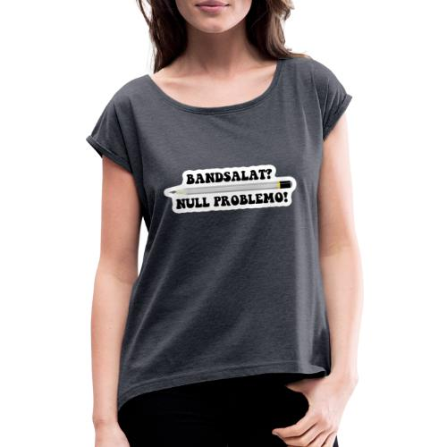 Bleistift Bandsalat Null Problemo 2 - Frauen T-Shirt mit gerollten Ärmeln