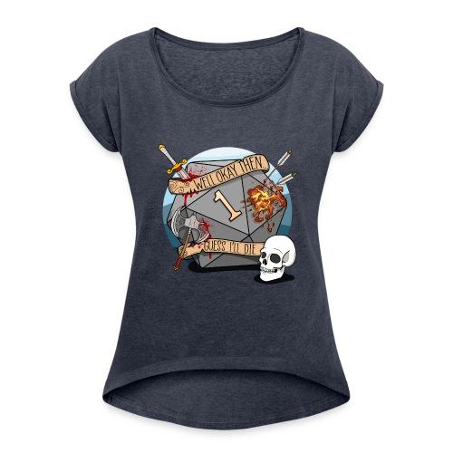 Arvelen kuolen - DND D & D Dungeons and Dragons - Naisten T-paita, jossa rullatut hihat