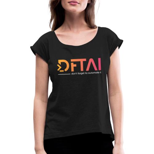 dftai white - Frauen T-Shirt mit gerollten Ärmeln