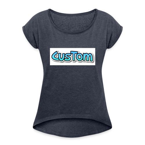 CusTom NORMAL - Vrouwen T-shirt met opgerolde mouwen