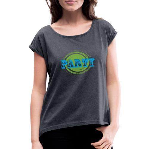 Party - Frauen T-Shirt mit gerollten Ärmeln
