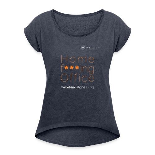 Home f***ing Office - Frauen T-Shirt mit gerollten Ärmeln