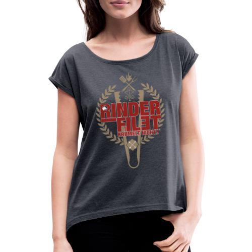 RINDERFILET KRÜMELT NICHT - Frauen T-Shirt mit gerollten Ärmeln