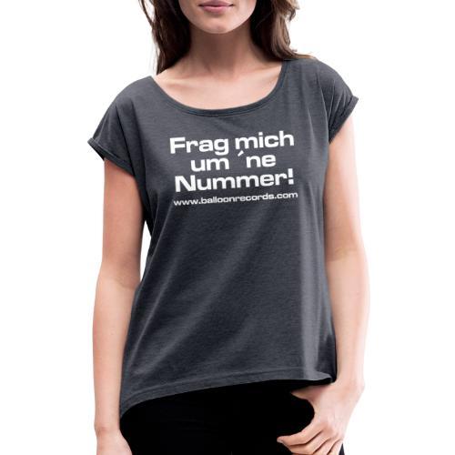 Frag Mich um ne Nummer (weiss) - Frauen T-Shirt mit gerollten Ärmeln