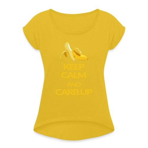 KEEP CALM and CARB UP - Frauen T-Shirt mit gerollten Ärmeln