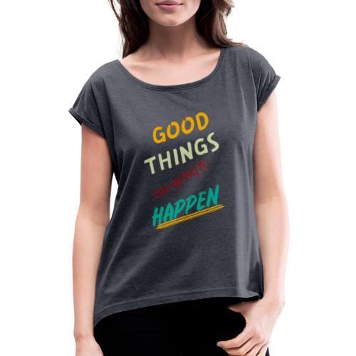 Good Thing Are Going To Happen - T-shirt à manches retroussées Femme