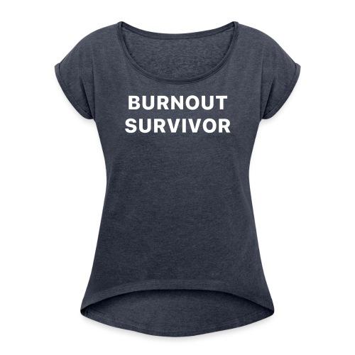 Burnout survivor - Vrouwen T-shirt met opgerolde mouwen