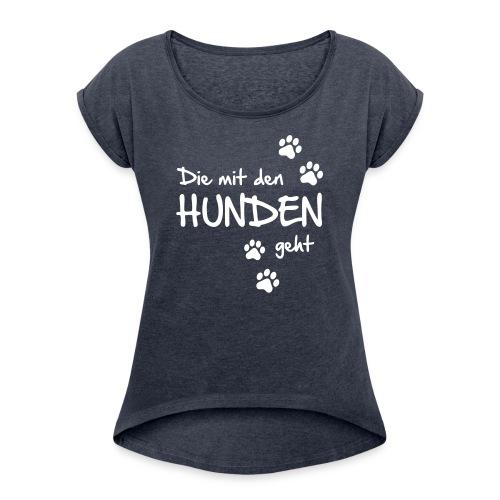 Vorschau: Die mit den Hunden geht - Frauen T-Shirt mit gerollten Ärmeln