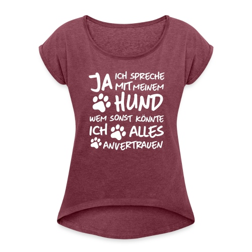 Vorschau: spreche mit meinem HUND - Frauen T-Shirt mit gerollten Ärmeln