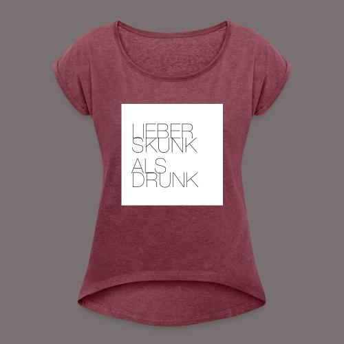 Lieber Skunk als Drunk - Frauen T-Shirt mit gerollten Ärmeln
