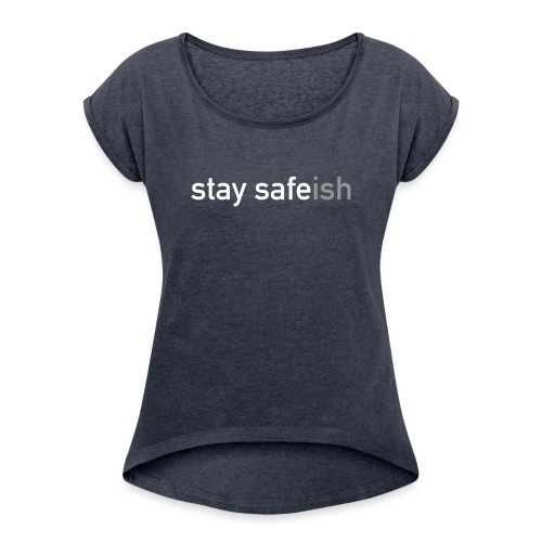 Stay Safe(ish) - Women's T-Shirt with rolled up sleeves
