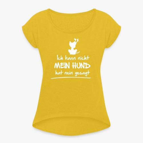 kann nicht hund hat nein gesagt - Frauen T-Shirt mit gerollten Ärmeln