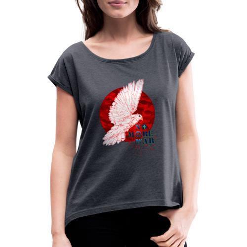No More War Now - Frauen T-Shirt mit gerollten Ärmeln