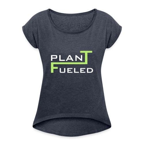 PLANT FUELED - Frauen T-Shirt mit gerollten Ärmeln